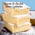 Brownies de chocolate blanco y pistachos