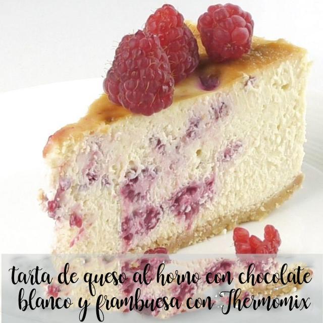 tarta de queso al horno con chocolate blanco y frambuesa con Thermomix