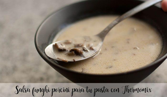 Salsa funghi porcini para tu pasta con Thermomix