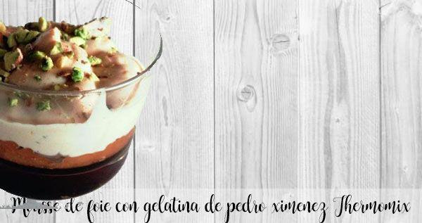 Mousse de foie con gelatina de pedro ximenez Thermomix