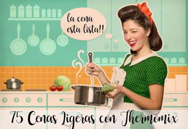 75 Cenas Ligeras Con Thermomix Recetas Para Thermomix