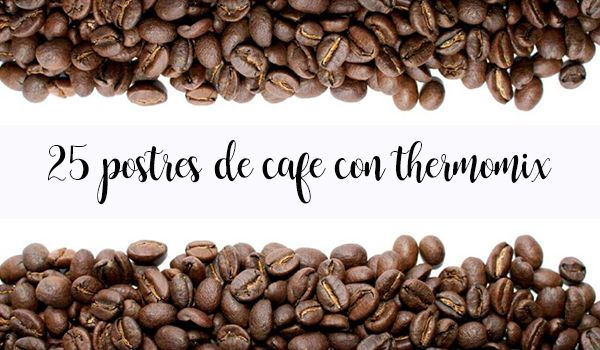 25 postres de cafe con thermomix