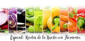 Especial: Recetas de la Huerta con Thermomix